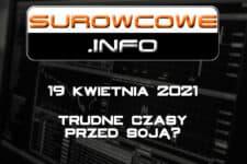 Surowcowe.info 19 kwietnia 2021